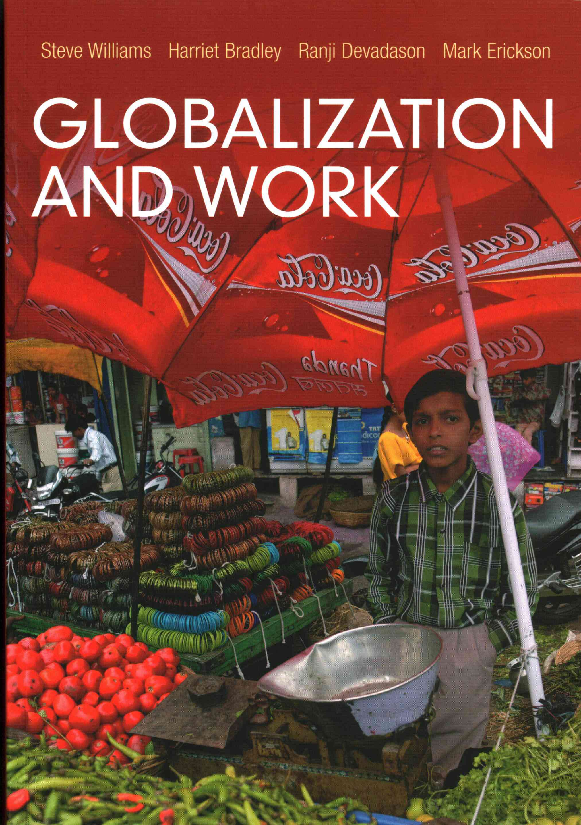 Globalization and Work By Williams, Steve/ Bradley, Harriet/ Devadson, Ranji/ Erickson, Mark