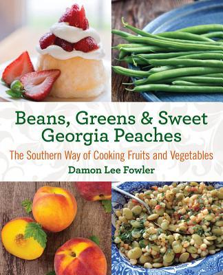Beans, Greens & Sweet Georgia Peaches By Fowler, Damon Lee